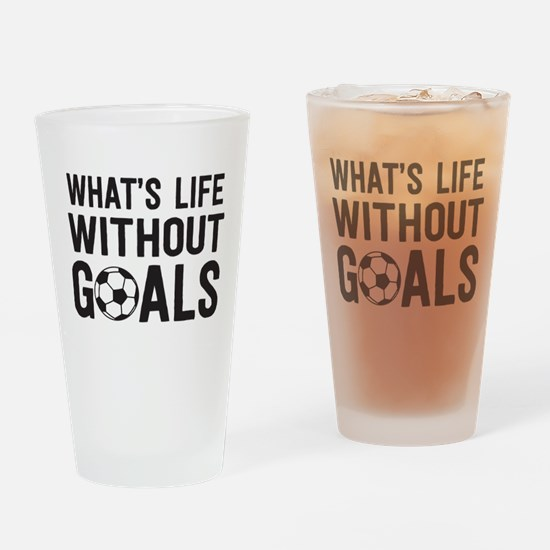 soccer - whats life without goals Drinking Glass