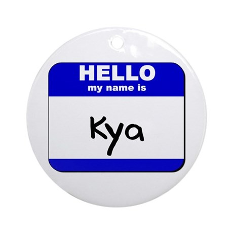 hello my name is kya Ornament (Round)