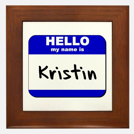 hello my name is kristin  Framed Tile