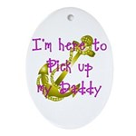Navy Here to pick up Daddy (pink) Oval Ornament