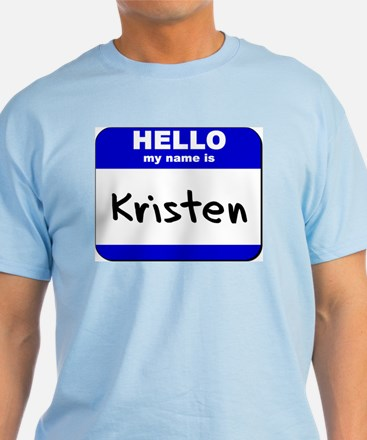 hello my name is kristen T-Shirt