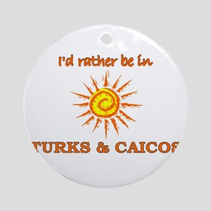 I'd Rather Be In Turks & Caic Ornament (Round)