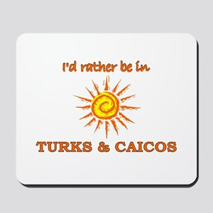 I'd Rather Be In Turks & Caic Mousepad