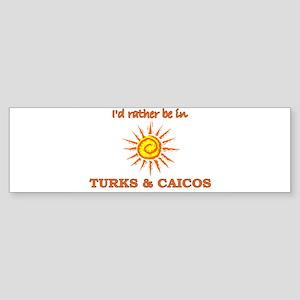 I'd Rather Be In Turks & Caic Bumper Sticker