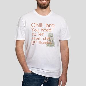 Chill, bro Buddha Quote T-Shirt