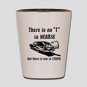 There is no T in HEARSE Shot Glass