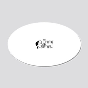Chemo Whore! 20x12 Oval Wall Decal