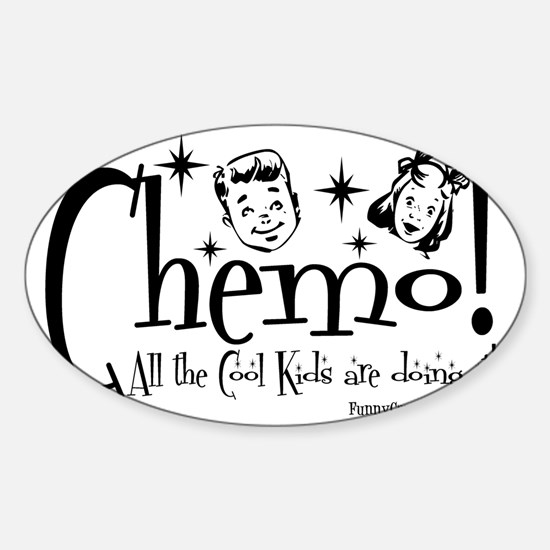 Chemo! All the Cool Kids are doing  Sticker (Oval)