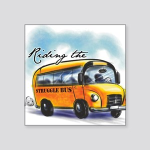 "Riding the Struggle Bus Square Sticker 3"" x 3"""