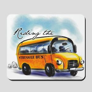 Riding the Struggle Bus Mousepad