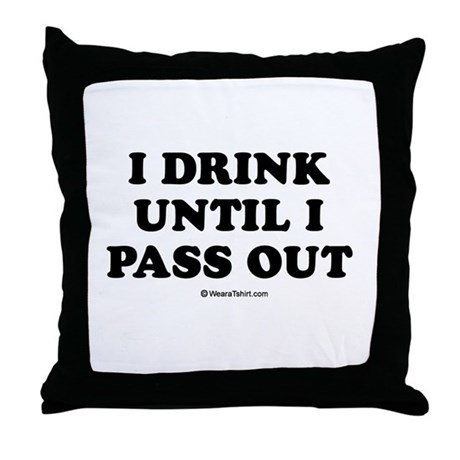 I drink until I pass out / Baby Humor Throw Pillow