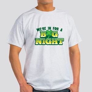 Were in for a BIG NIGHT! with a shamrock T-Shirt