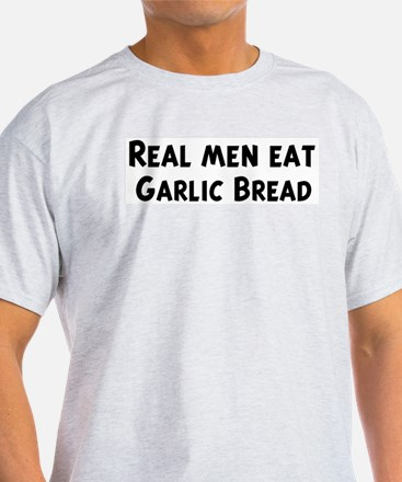 Men eat Garlic Bread T-Shirt
