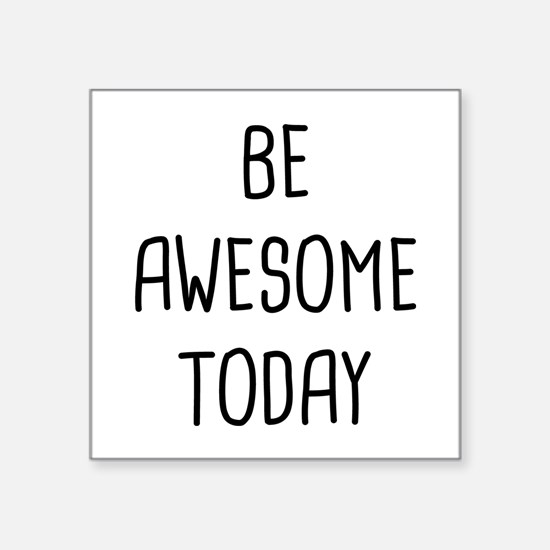 "Be Awesome Square Sticker 3"" x 3"""