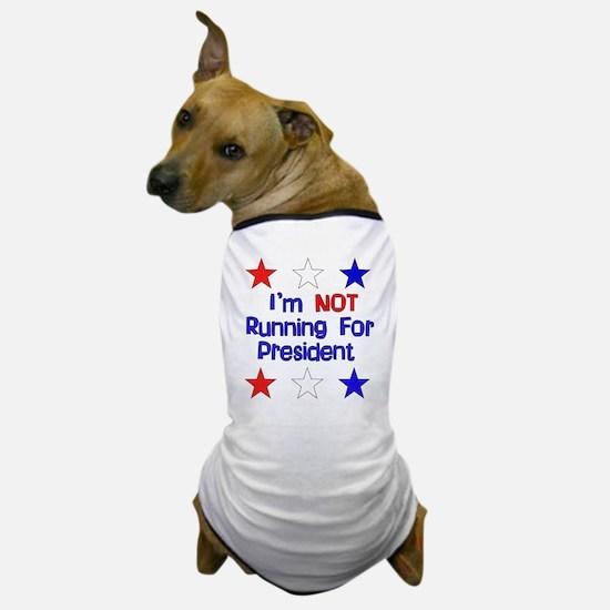 Not Running For President Dog T-Shirt