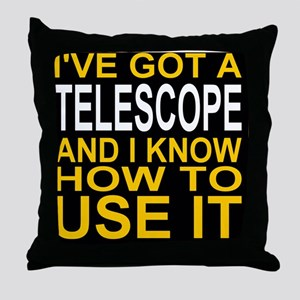 I've Got A Telescope And I Know How T Throw Pillow