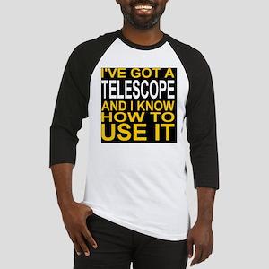 I've Got A Telescope And I Know Ho Baseball Jersey