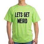 Let's Get Weird Funny Green T-Shirt