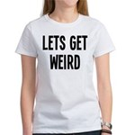Let's Get Weird Funny Women's T-Shirt