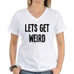 Let's Get Weird Funny Women's V-Neck T-Shirt