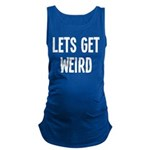 Let's Get Weird Funny Maternity Tank Top