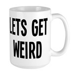 Let's Get Weird Funny Large Mug