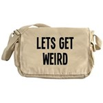 Let's Get Weird Funny Messenger Bag