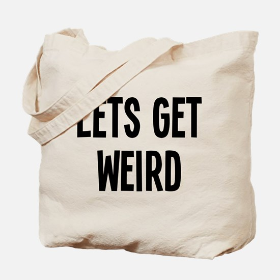 Let's Get Weird Funny Tote Bag