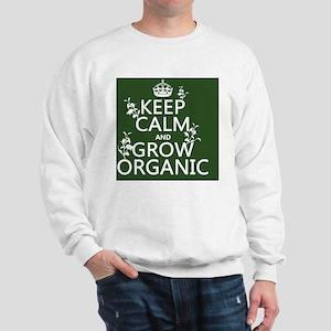 Keep Calm and Grow Organic Sweatshirt