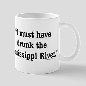 I Must Have Drunk the Mississippi River Mug