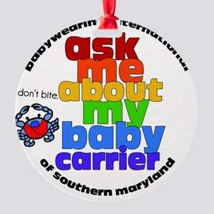 ask me about my baby carrier - roun Round Ornament