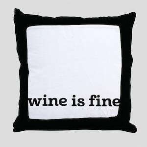 Wine is fine Throw Pillow