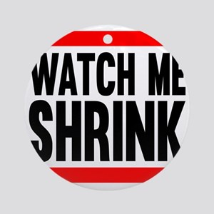 Watch Me Shrink Round Ornament