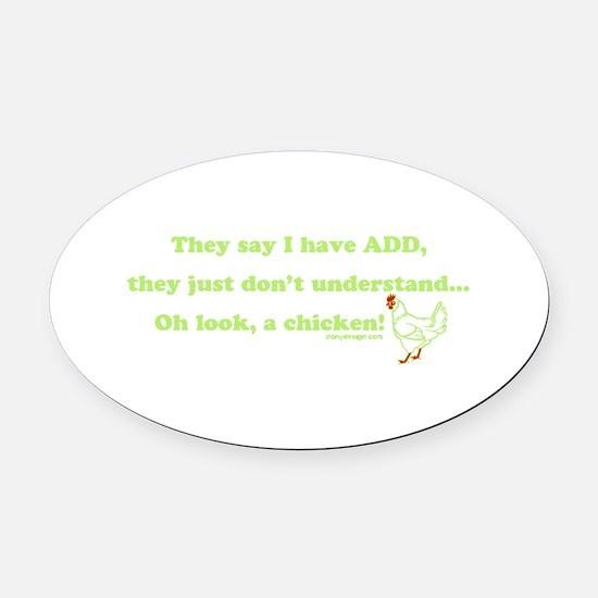 ADD Chicken Humor Oval Car Magnet