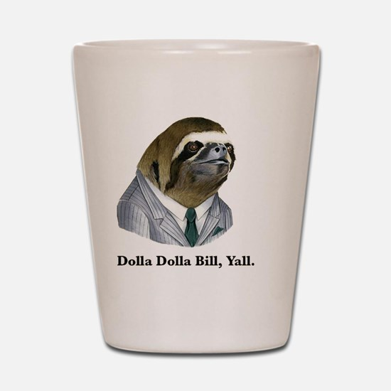 Dolla Dolla Bill, Yall sloth Shot Glass