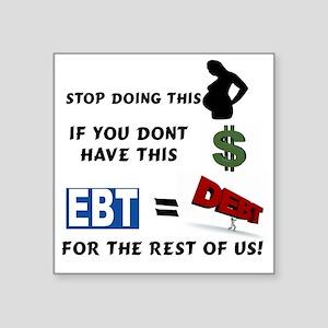 "EBT IS'NT FREE Square Sticker 3"" x 3"""