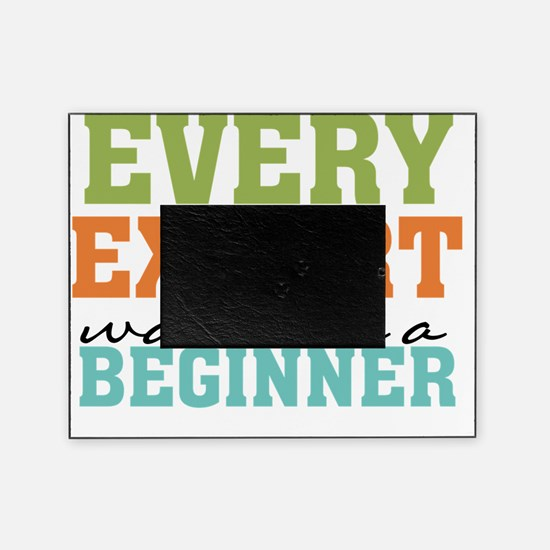 Every Expert Was Once a  Beginner Picture Frame