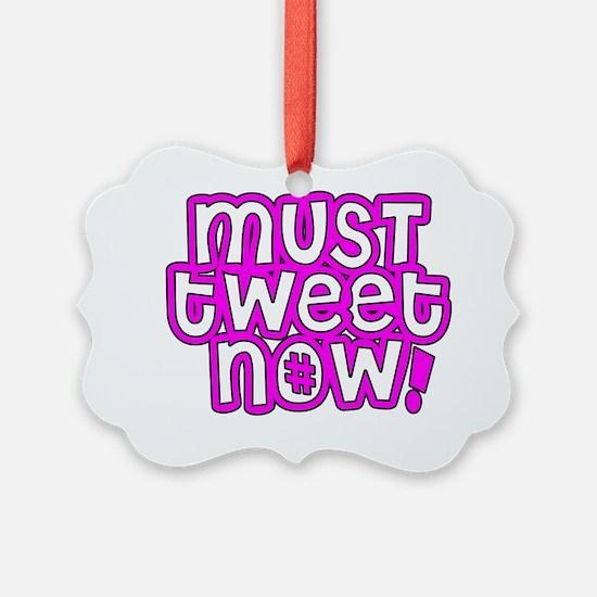 MUST tweet NOW pink black outline Ornament