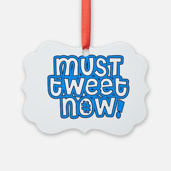 MUST tweet NOW blue black outline Ornament