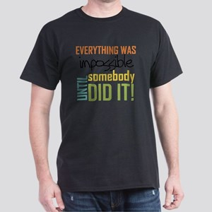Impossible Until Somebody Did It Dark T-Shirt