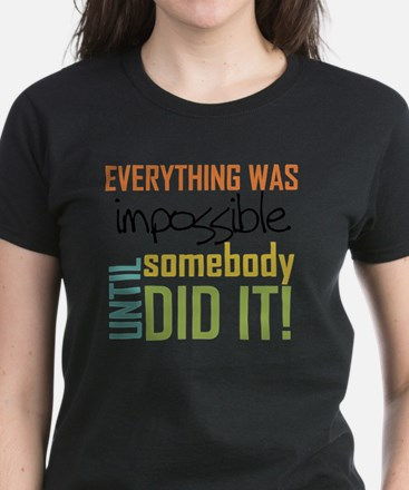 Impossible Until Somebody Did Women's Dark T-Shirt