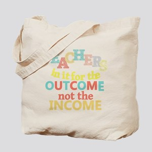 Teachers Outcome Not Income Tote Bag