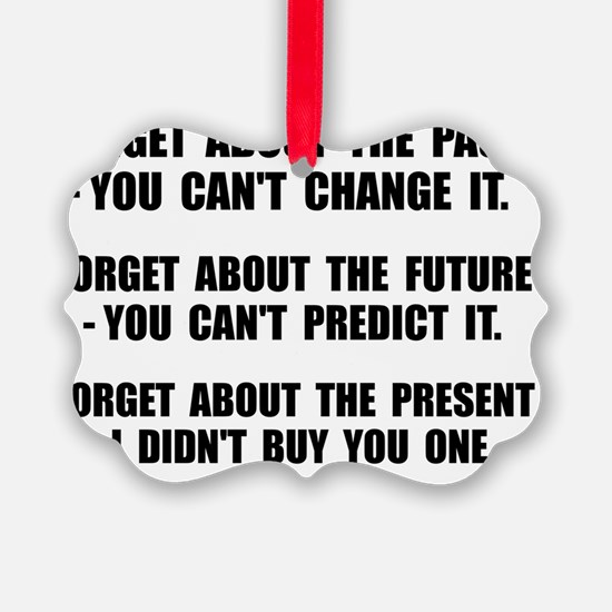 Forget Present Ornament