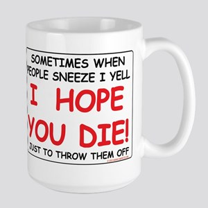 When People Sneeze, I Yell I Hope YOu Die! Just TO