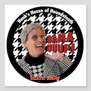 "BAMA UUUP! Hanks House o Square Car Magnet 3"" x 3"""