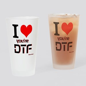 I Love Youre DTF Drinking Glass