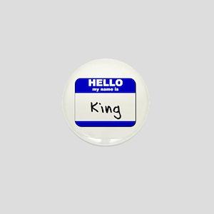 hello my name is king Mini Button