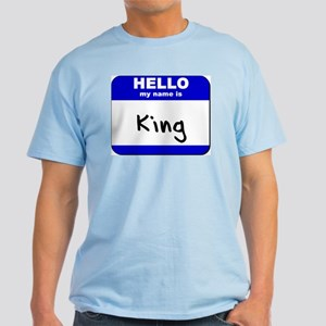 hello my name is king Light T-Shirt