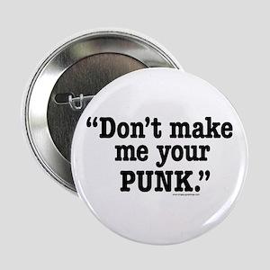 Don't Make Me Your Punk Button
