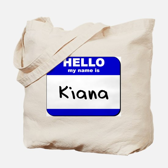 hello my name is kiana Tote Bag